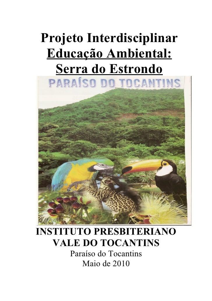 Projeto Interdisciplinar  Educação Ambiental:   Serra do Estrondo     INSTITUTO PRESBITERIANO    VALE DO TOCANTINS      Pa...