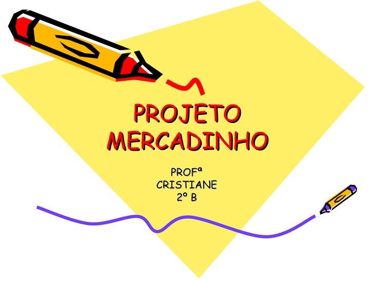 PROJETO MERCADINHO PROFª CRISTIANE 2º B