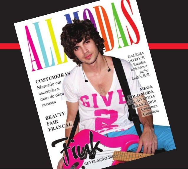 WWW.ALLMODAS.COM.BR Revista All Modas A revista All Modas está no mercado desde ja- neiro de 2010. E até então vem demonst...