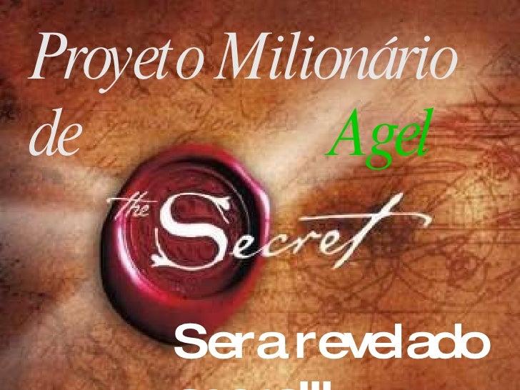 Proyeto Milionário de  Agel  Sera revelado agora!!!