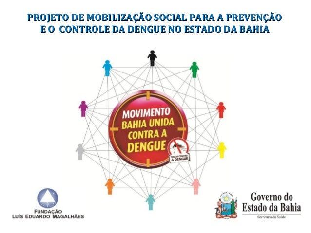 PROJETO DE MOBILIZAÇÃO SSOOCCIIAALL PPAARRAA AA PPRREEVVEENNÇÇÃÃOO  EE OO CCOONNTTRROOLLEE DDAA DDEENNGGUUEE NNOO EESSTTAA...