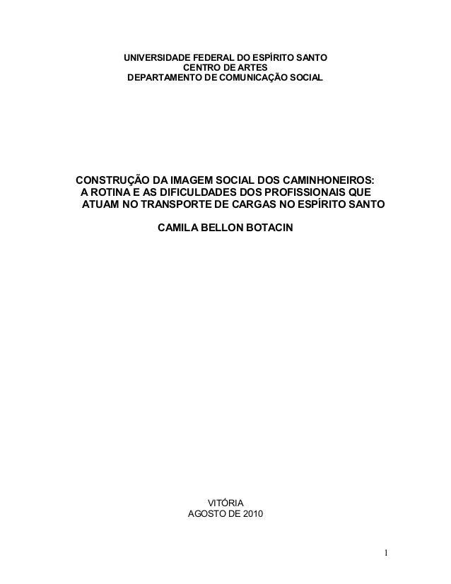 PRÉ-PROJETO DE MONOGRAFIA - CONSTRUÇÃO DA IMAGEM SOCIAL DOS CAMINHONEIROS:  A ROTINA E AS DIFICULDADES DOS PROFISSIONAIS QUE   ATUAM NO TRANSPORTE DE CARGAS NO ESPÍRITO SANTO - CAMILA BELLON BOTACIN - UFES