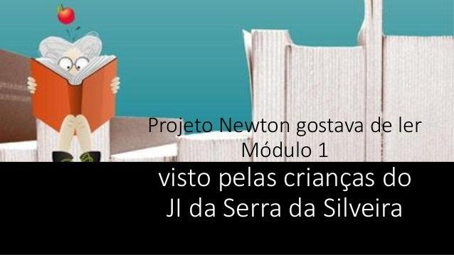 Projeto Newton gostava de ler Módulo 1  visto pelas crianças do JI da Serra da Silveira