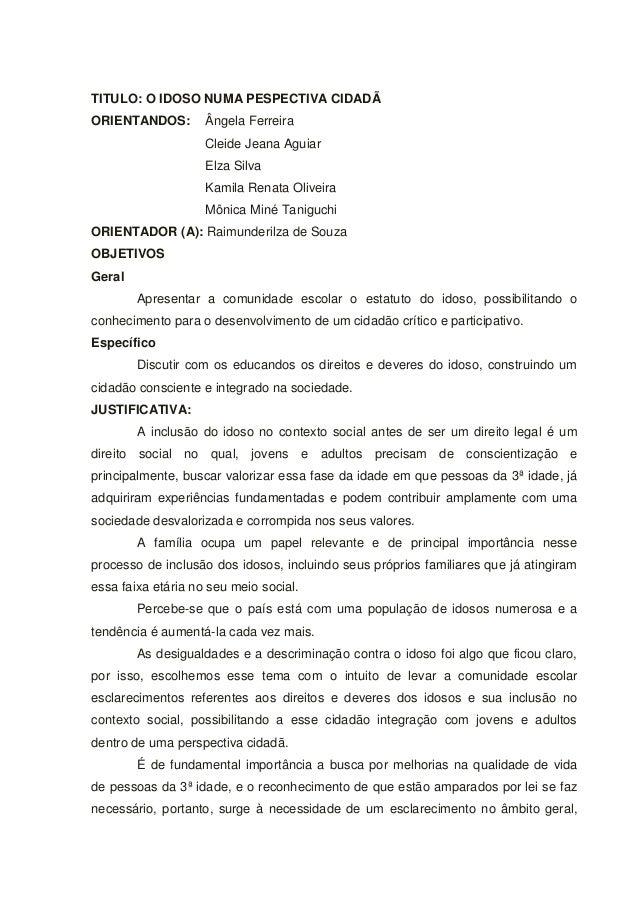 TITULO: O IDOSO NUMA PESPECTIVA CIDADÃ ORIENTANDOS: Ângela Ferreira Cleide Jeana Aguiar Elza Silva Kamila Renata Oliveira ...