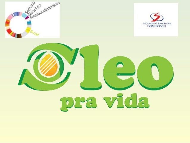 Projeto ÓLEO PRA VIDA  Sustentabilidade em benefício da  comunidade