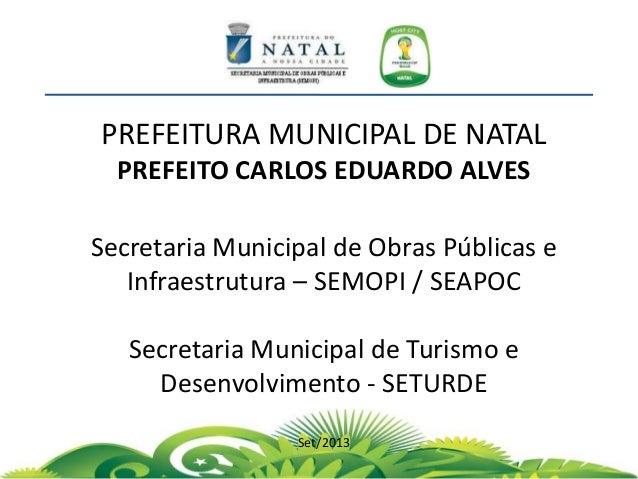 PREFEITURA MUNICIPAL DE NATAL PREFEITO CARLOS EDUARDO ALVES Secretaria Municipal de Obras Públicas e Infraestrutura – SEMO...