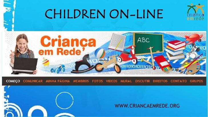 CHILDREN ON-LINE<br />WWW.CRIANCAEMREDE.ORG<br />