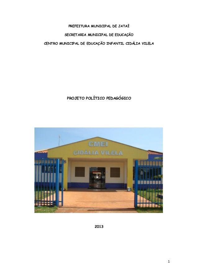 1 PREFEITURA MUNICIPAL DE JATAÍ SECRETARIA MUNICIPAL DE EDUCAÇÃO CENTRO MUNICIPAL DE EDUCAÇÃO INFANTIL CIDÁLIA VILELA PROJ...