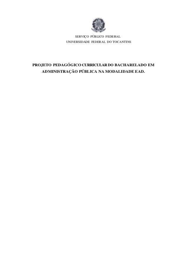 SERVIÇO PÚBLICO FEDERAL UNIVERSIDADE FEDERAL DO TOCANTINS PROJETO PEDAGÓGICO CURRICULARDO BACHARELADO EM ADMINISTRAÇÃO PÚB...