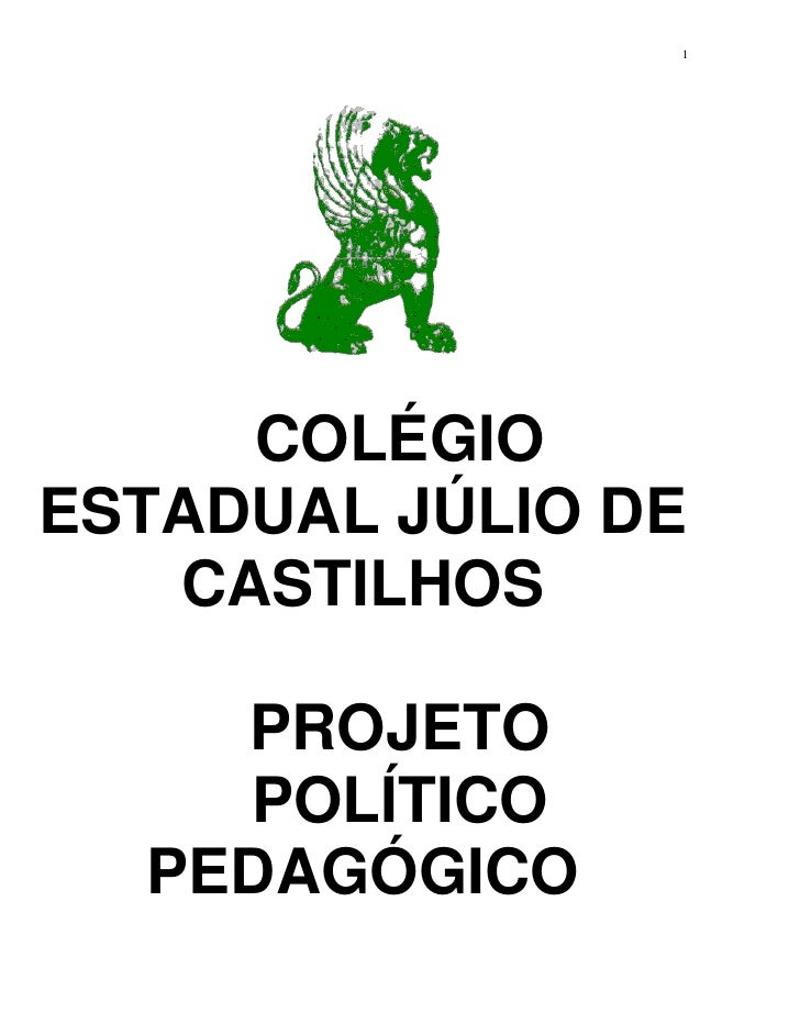 1     COLÉGIOESTADUAL JÚLIO DE   CASTILHOS    PROJETO    POLÍTICO  PEDAGÓGICO