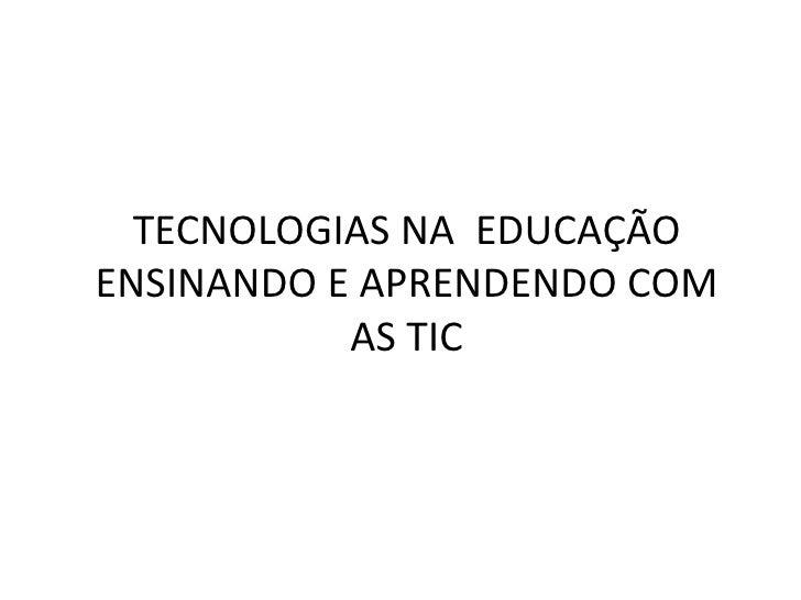TECNOLOGIAS NA  EDUCAÇÃO ENSINANDO E APRENDENDO COM AS TIC<br />