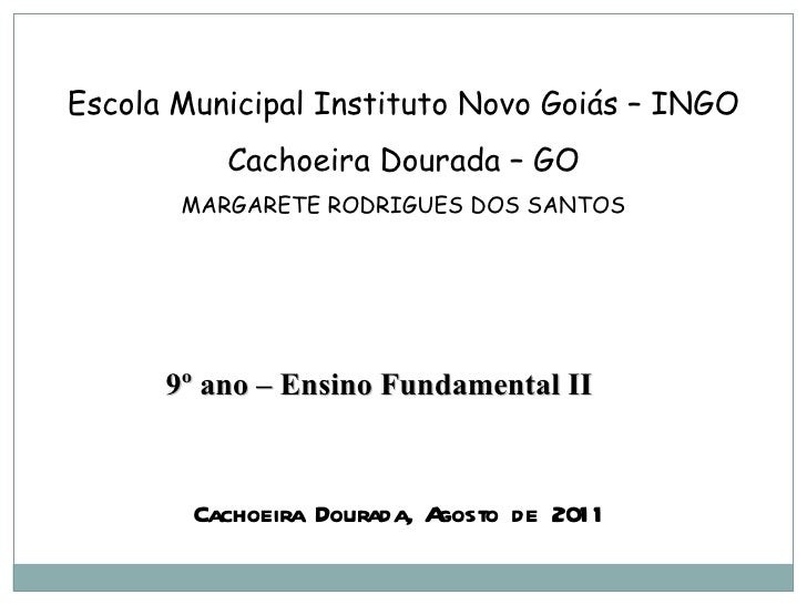 Escola Municipal Instituto Novo Goiás – INGO Cachoeira Dourada – GO MARGARETE RODRIGUES DOS SANTOS Cachoeira Dourada, Agos...