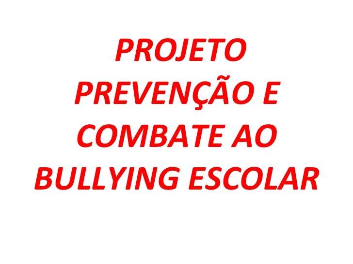 Apresentação do Projeto prevenção e combate ao bullying escolar apresentação