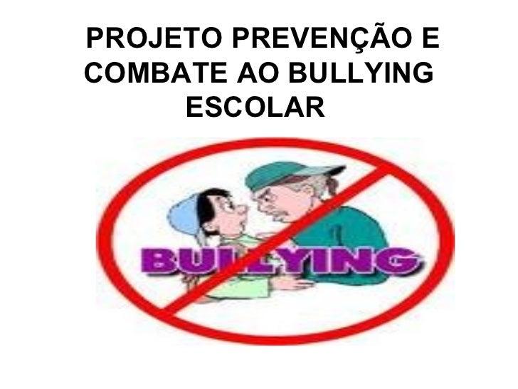 Projeto prevenção e combate ao bullying escolar slides