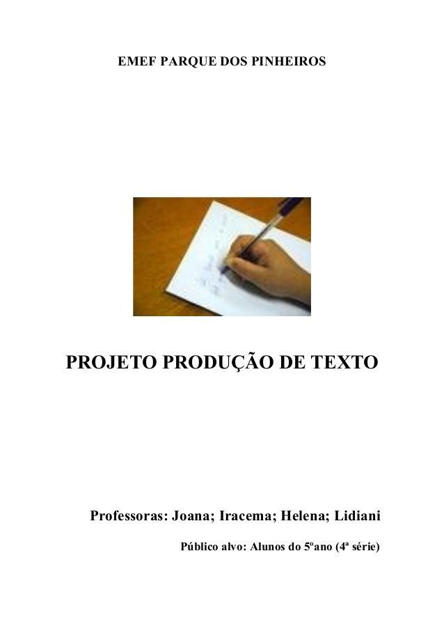 EMEF PARQUE DOS PINHEIROS PROJETO PRODUÇÃO DE TEXTO Professoras: Joana; Iracema; Helena; Lidiani Público alvo: Alunos do 5...