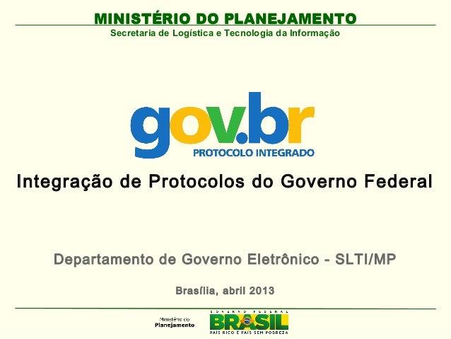 MINISTÉRIO DO PLANEJAMENTOSecretaria de Logística e Tecnologia da InformaçãoIntegração de Protocolos do Governo FederalMIN...