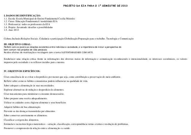 PROJETO DA EJA PARA O 1º SEMESTRE DE 2013  I. DADOS DE IDENTIFICAÇÃO: 1.1. Escola: Escola Municipal de Ensino Fundamental ...