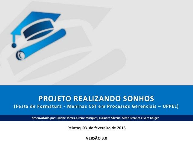 PROJETO REALIZANDO SONHOS (Festa de Formatura - Meninas CST em Processos Gerenciais – UFPEL) desenvolvido por: Daiane Torr...