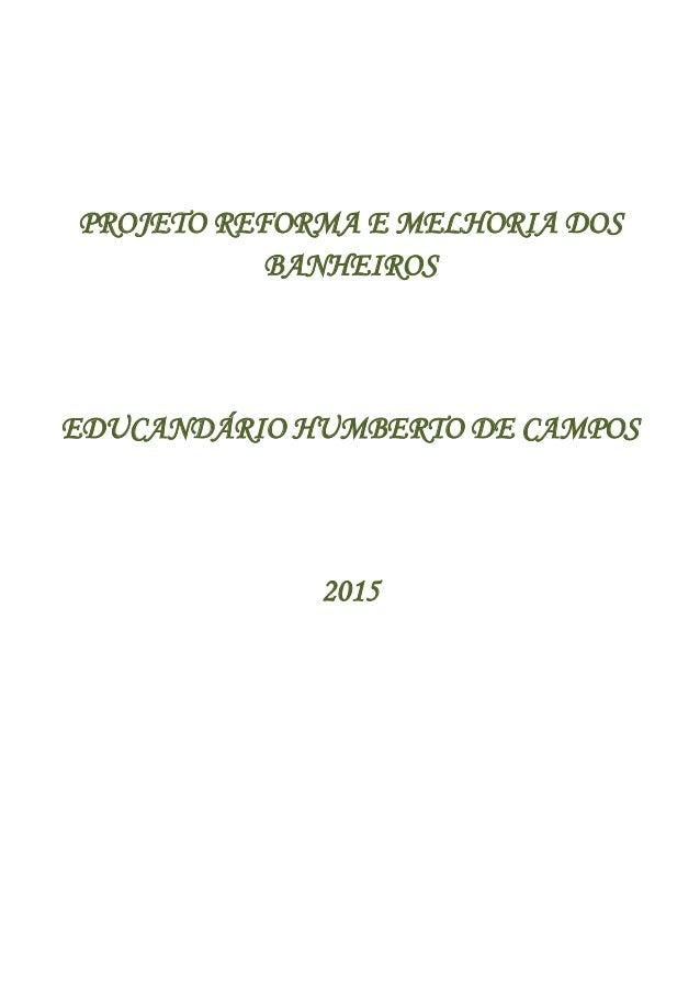 PROJETO REFORMA E MELHORIA DOS BANHEIROS EDUCANDÁRIO HUMBERTO DE CAMPOS 2015