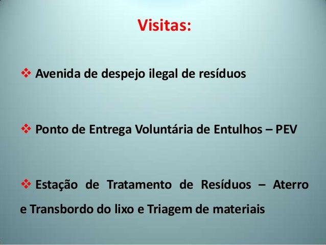 Visitas: Avenida de despejo ilegal de resíduos Ponto de Entrega Voluntária de Entulhos – PEV Estação de Tratamento de R...