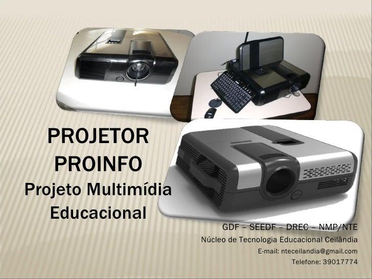 PROJETOR PROINFO Projeto Multimídia Educacional GDF – SEEDF – DREC – NMP/NTE Núcleo de Tecnologia Educacional Ceilândia E-...
