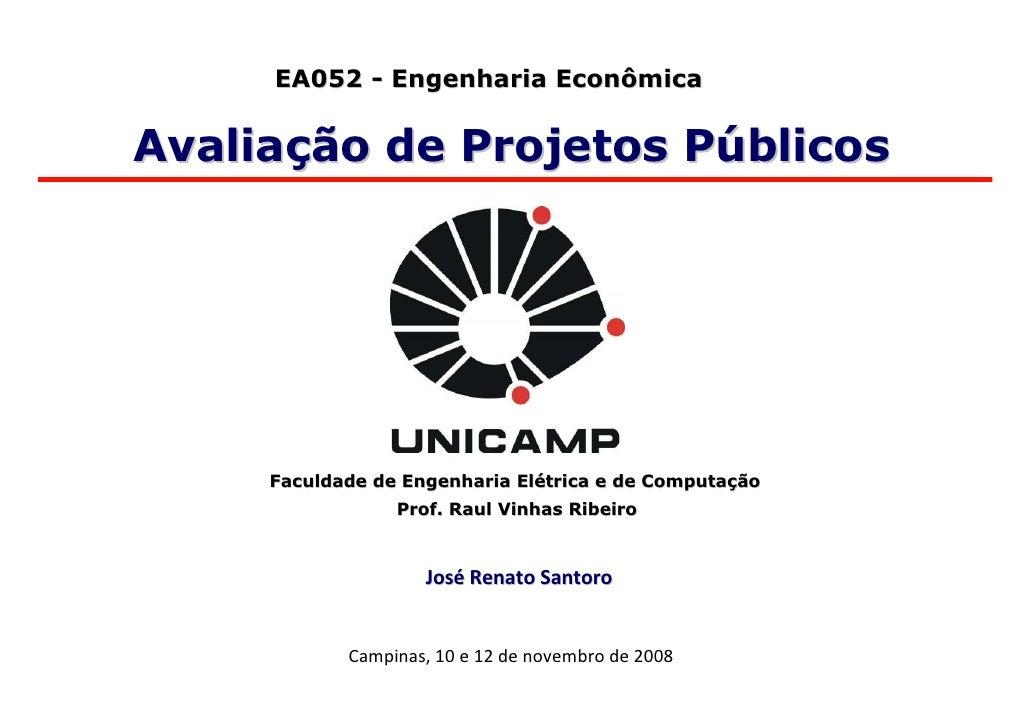 EA052 - Engenharia Econômica   Avaliação de Projetos Públicos          Faculdade de Engenharia Elétrica e de Computação   ...