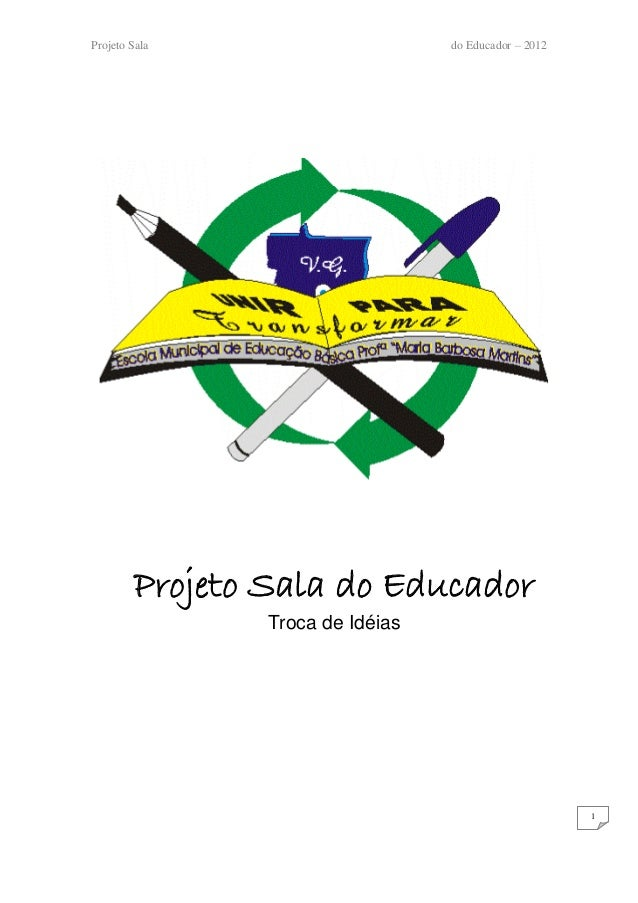 Projeto Sala                      do Educador – 2012        Projeto Sala do Educador                Troca de Idéias       ...