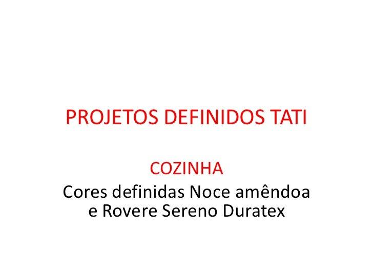 PROJETOS DEFINIDOS TATI           COZINHACores definidas Noce amêndoa   e Rovere Sereno Duratex