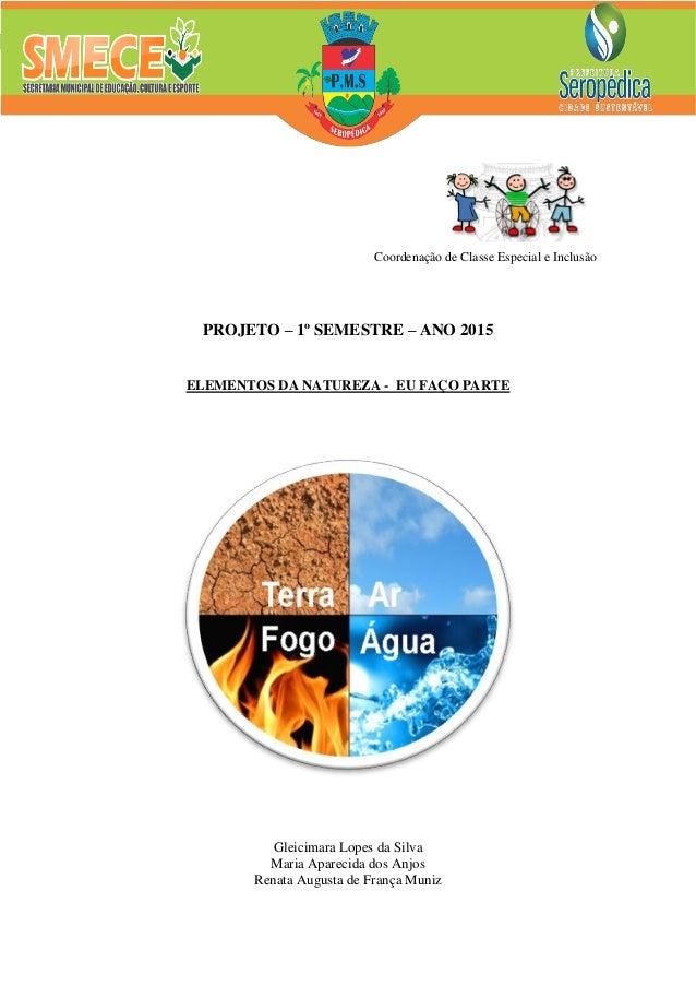 1 [Título do documento] Coordenação de Classe Especial e Inclusão PROJETO – 1º SEMESTRE – ANO 2015 ELEMENTOS DA NATUREZA -...