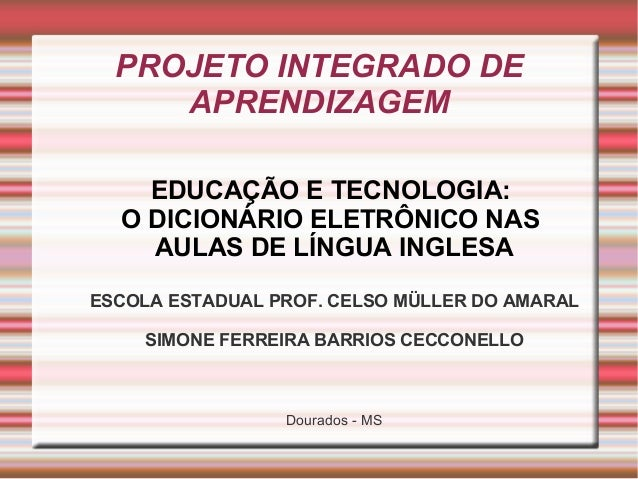 PROJETO INTEGRADO DE APRENDIZAGEM EDUCAÇÃO E TECNOLOGIA: O DICIONÁRIO ELETRÔNICO NAS AULAS DE LÍNGUA INGLESA ESCOLA ESTADU...