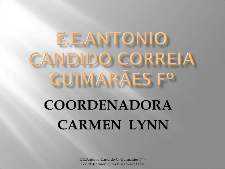 COORDENADORA  CARMEN  LYNN E.E.Antonio Candido C. Guimarães Fº – Coord. Carmen Lynn P. Ramirez Lima