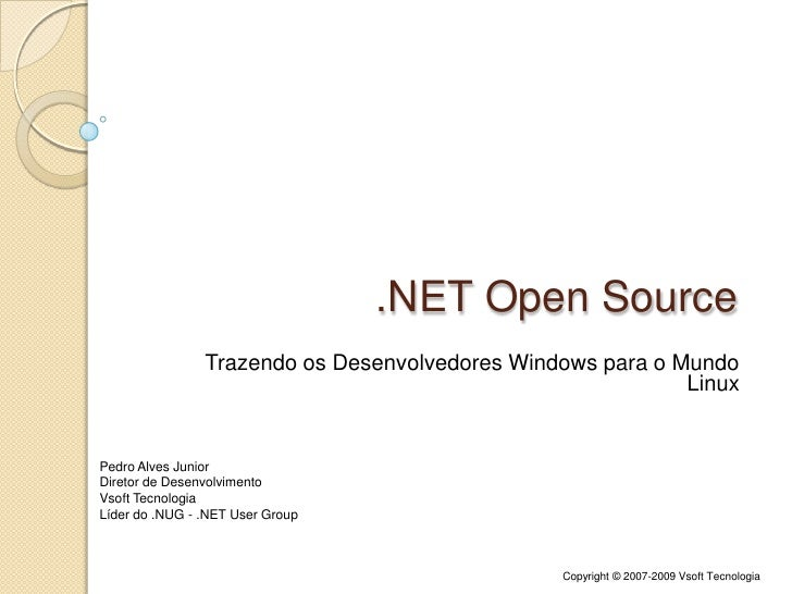 .NET Open Source<br />Trazendo os Desenvolvedores Windows para o Mundo Linux<br />Pedro Alves Junior<br />Diretor de Desen...