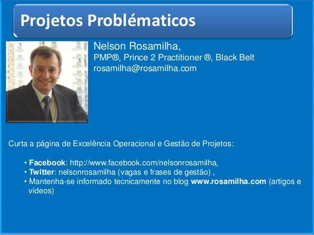 Nelson Rosamilha, PMP®, Prince 2 Practitioner ®, Black Belt rosamilha@rosamilha.com Título do Artigo Curta a página de Exc...