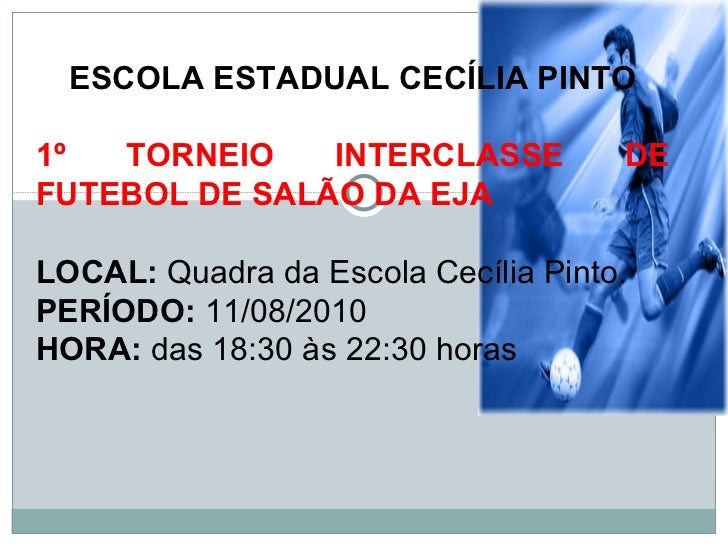 ESCOLA ESTADUAL CECÍLIA PINTO 1º TORNEIO INTERCLASSE DE FUTEBOL DE SALÃO DA EJA LOCAL:  Quadra da Escola Cecília Pinto. PE...