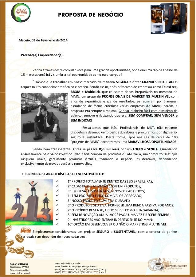 PROPOSTA DE NEGÓCIO  Maceió, 03 de Fevereiro de 2014,  Prezado(a) Empreededor(a),  Venha através deste convidar você para ...