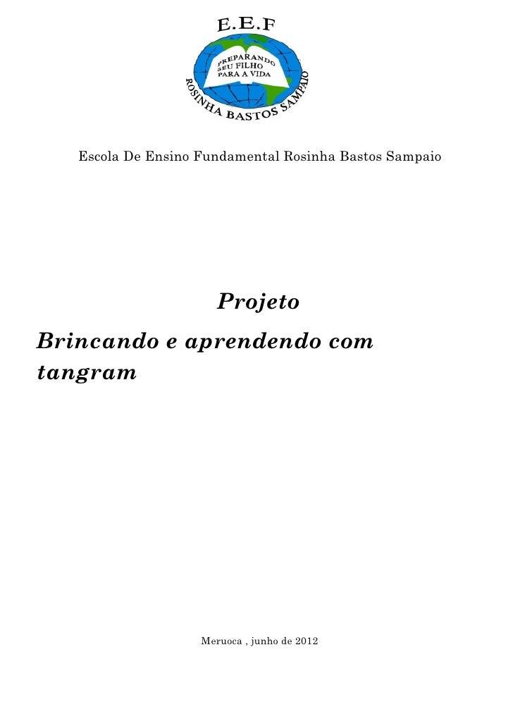 Escola De Ensino Fundamental Rosinha Bastos Sampaio                       ProjetoBrincando e aprendendo comtangram        ...