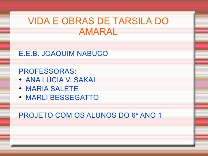 VIDA E OBRAS DE TARSILA DO            AMARALE.E.B. JOAQUIM NABUCOPROFESSORAS:  ANA LÚCIA V. SAKAI  MARIA SALETE  MARLI ...