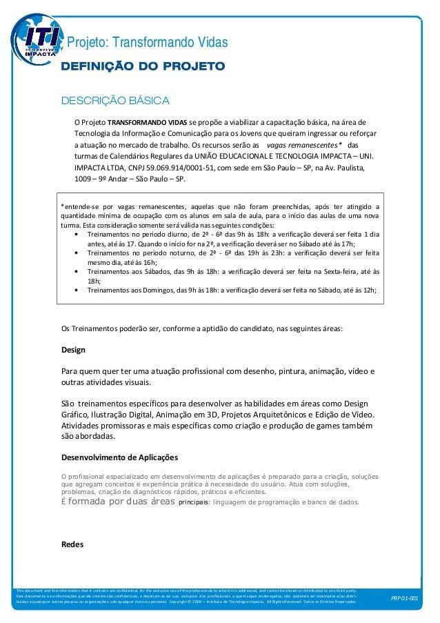 Projeto: Transformando Vidas a tecnologia ao alcance de todos por um mundo melhor This document and the information that i...