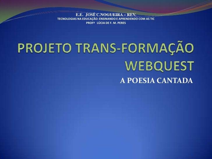 E.E. JOSÉ C.NOGUEIRA – REV.TECNOLOGIAS NA EDUCAÇÃO: ENSINANDO E APRENDENDO COM AS TIC                 PROFª LÚCIA DE F. M....