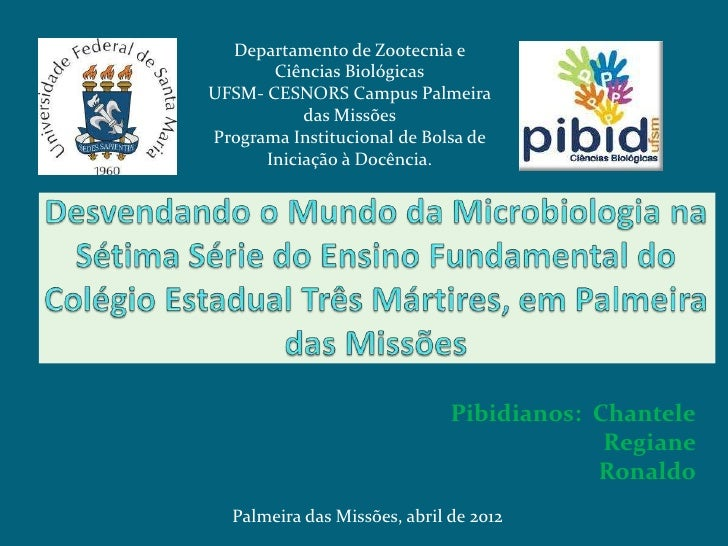 Departamento de Zootecnia e       Ciências BiológicasUFSM- CESNORS Campus Palmeira           das MissõesPrograma Instituci...