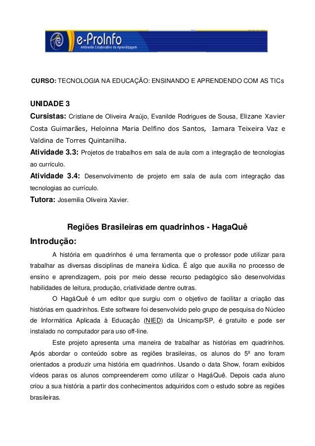 CURSO: TECNOLOGIA NA EDUCAÇÃO: ENSINANDO E APRENDENDO COM AS TICsUNIDADE 3Cursistas: Cristiane de Oliveira Araújo, Evanild...