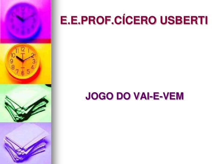 E.E.PROF.CÍCERO USBERTI   JOGO DO VAI-E-VEM