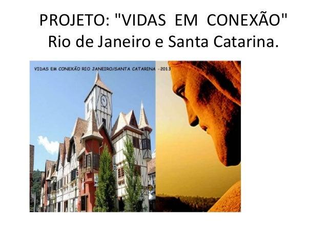 """PROJETO: """"VIDAS EM CONEXÃO"""" Rio de Janeiro e Santa Catarina."""