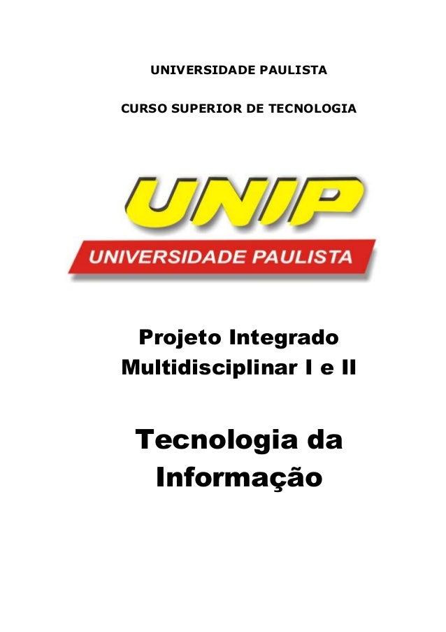 UNIVERSIDADE PAULISTA CURSO SUPERIOR DE TECNOLOGIA Projeto Integrado Multidisciplinar I e II Tecnologia da Informação