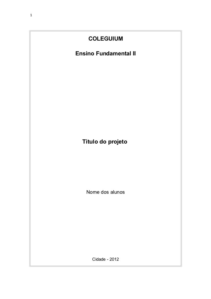 1        COLEGUIUM    Ensino Fundamental II      Título do projeto       Nome dos alunos         Cidade - 2012
