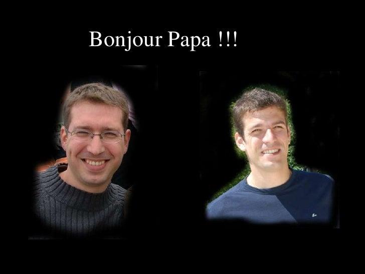 Bonjour Papa !!!<br />