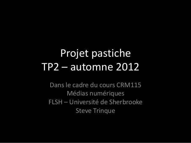 Projet pasticheTP2 – automne 2012to Dans le cadre du cours CRM115       Médias numériques FLSH – Université de Sherbrooke ...