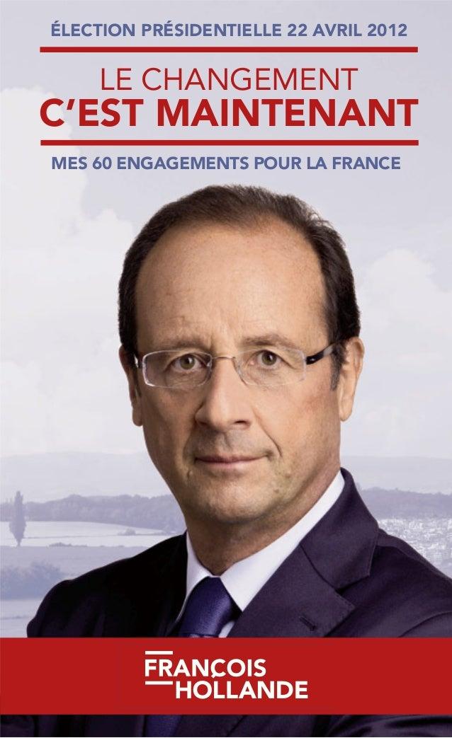 LE CHANGEMENT C'EST MAINTENANT MES 60 ENGAGEMENTS POUR LA FRANCE ÉLECTION PRÉSIDENTIELLE 22 AVRIL 2012