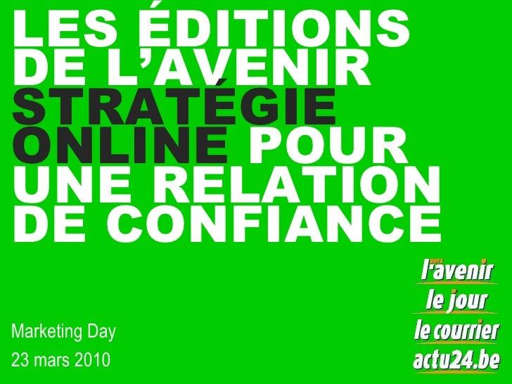 LES ÉDITIONS DE L'AVENIRSTRATÉGIE ONLINE POUR UNE RELATION DE CONFIANCE<br />Marketing Day  <br />23 mars 2010<br />