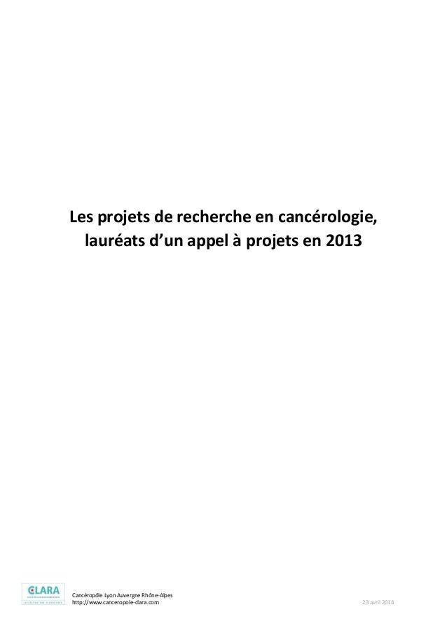 Cancéropôle Lyon Auvergne Rhône-Alpes http://www.canceropole-clara.com 23 avril 2014 Les projets de recherche en cancérolo...